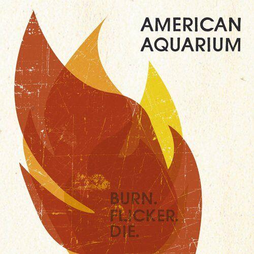 American Aquarium - Burn.Flicker.die - Preis vom 18.10.2020 04:52:00 h