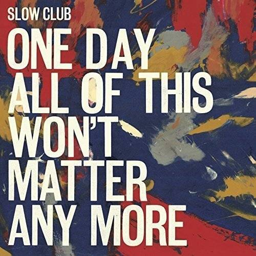Slow Club - One Day All Of This Won't Matter Any More - Preis vom 18.04.2021 04:52:10 h