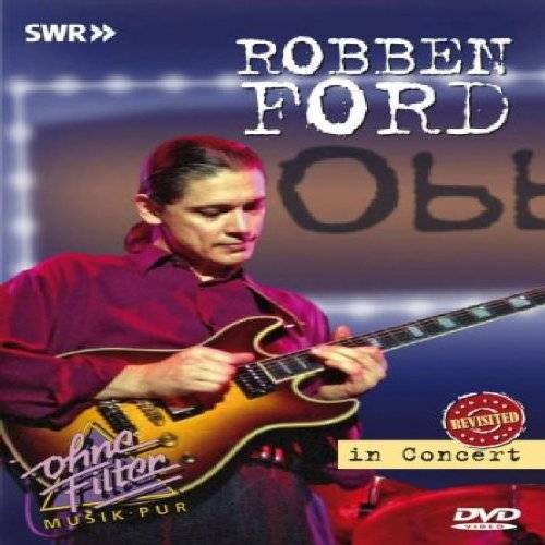 Robben Ford - Robben Ford: In Concert - Ohne Filter, Revisited - Preis vom 20.10.2020 04:55:35 h