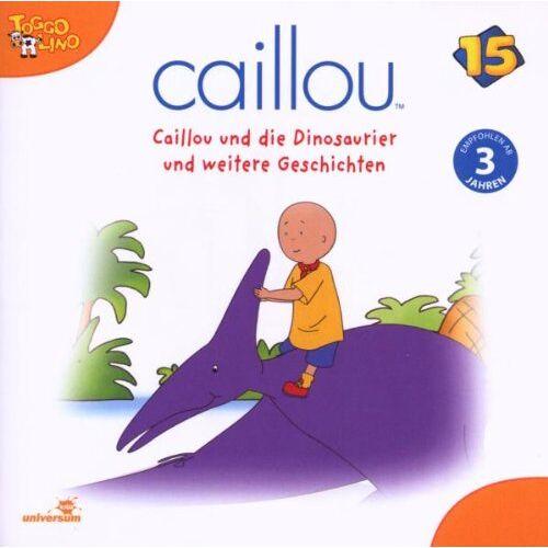 Caillou - Caillou 15/Audio: Caillou Und Die Dinosaurier Un - Preis vom 03.05.2021 04:57:00 h