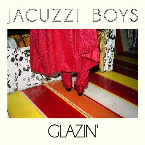 Jacuzzi Boys - Glazin' - Preis vom 24.01.2021 06:07:55 h