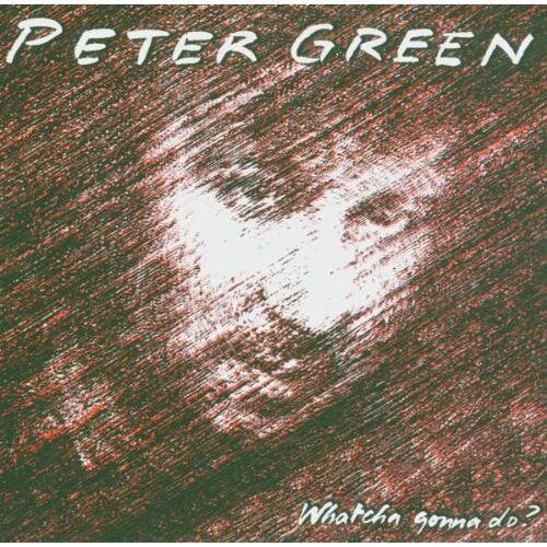 Peter Green - Whatcha Gonna Do? - Preis vom 12.05.2021 04:50:50 h