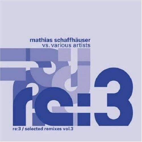 Mathias Schaffhaeuser Vs. Vari - Re:3/Selected Remixes Vol.3 - Preis vom 09.12.2019 05:59:58 h