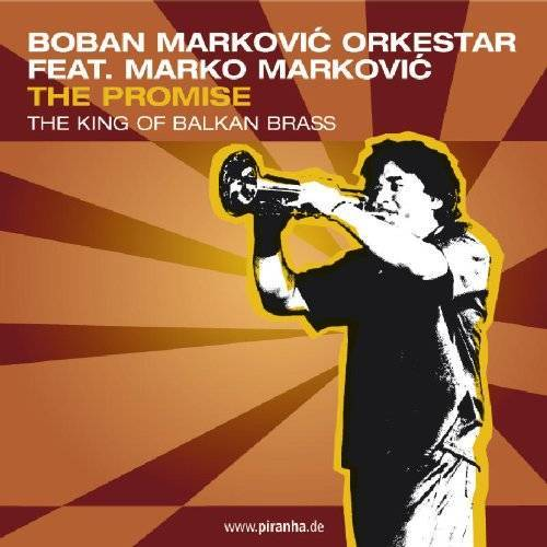 Boban Markovic Orkestar feat. Marko Markovic - The Promise-the King of Balkan Brass - Preis vom 17.04.2021 04:51:59 h