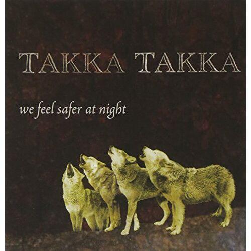 Takka Takka - We Feel Safer at Night - Preis vom 03.05.2021 04:57:00 h