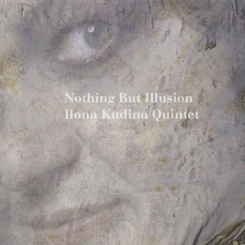 Ilona Quintet Kudina - Nothing But Illusion - Preis vom 23.02.2021 06:05:19 h