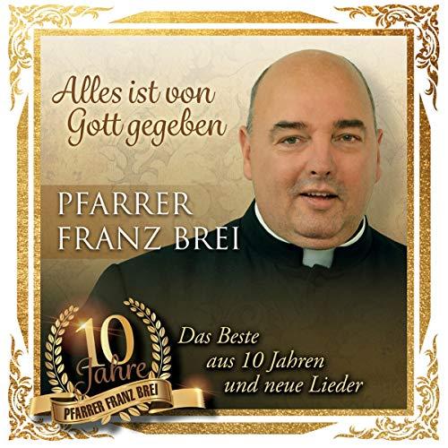 Brei, Pfarrer Franz - Alles Ist Von Gott Gegeben - 10 Jahre Pfarrer Franz Brei - Preis vom 15.05.2021 04:43:31 h