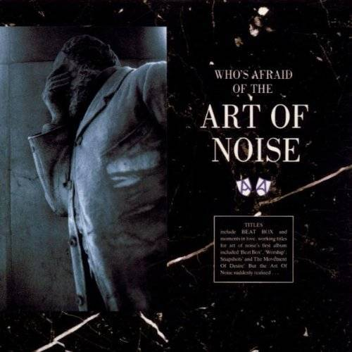 Art of Noise - (Who's Afraid of?) The Art of Noise - Preis vom 12.05.2021 04:50:50 h