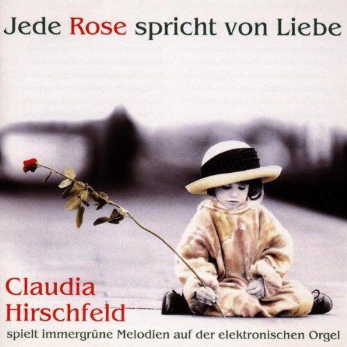 Claudia Hirschfeld - Jede Rose Spricht Von Liebe - Preis vom 05.05.2021 04:54:13 h