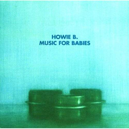 Howie B - Music for Babies - Preis vom 06.09.2020 04:54:28 h