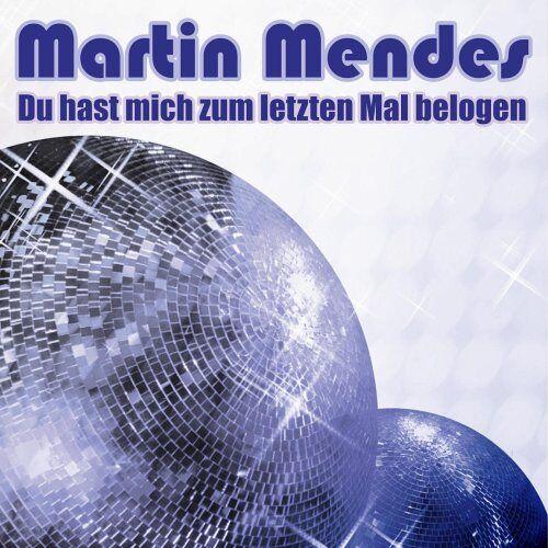 Martin Mendes - Du Hast Mich Zum Letzten Mal Belogen - Preis vom 15.05.2021 04:43:31 h