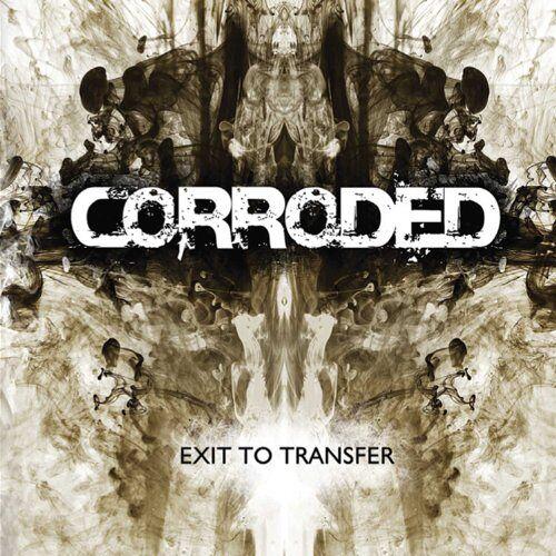 Corroded - Exit to Transfer - Preis vom 15.05.2021 04:43:31 h