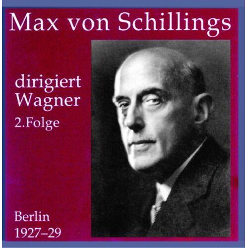 Schillings, Max Von - Max von Schillings dirigiert Wagner 2. Folge - Preis vom 06.09.2020 04:54:28 h