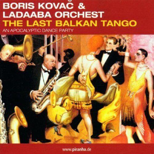 Kovac, Boris & Ladaba Orchest - The Last Balkan Tango - Preis vom 17.10.2019 05:09:48 h