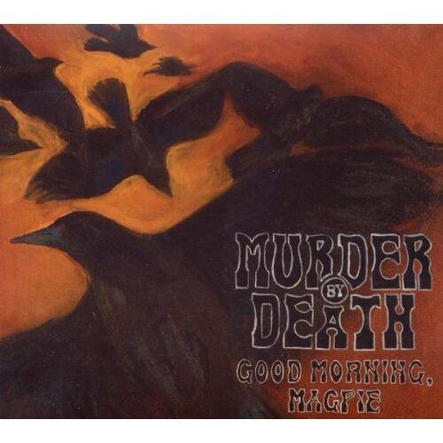 Murder By Death - Good Morning,Magpie - Preis vom 05.05.2021 04:54:13 h