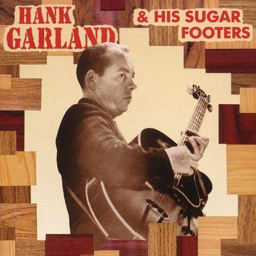 Hank Garland - Hank Garland & His Sugar Footers - Preis vom 24.01.2021 06:07:55 h