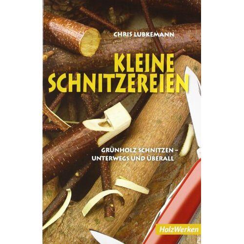 Chris Lubkemann - Kleine Schnitzereien: Grünholz schnitzen - unterwegs und überall - Preis vom 13.05.2021 04:51:36 h