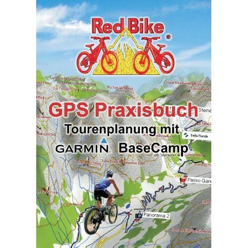 RedBike®Nußdorf - GPS Praxisbuch - Tourenplanung mit Garmin BaseCamp: Professionelle Tourenplanung für jedermann - Preis vom 07.09.2020 04:53:03 h