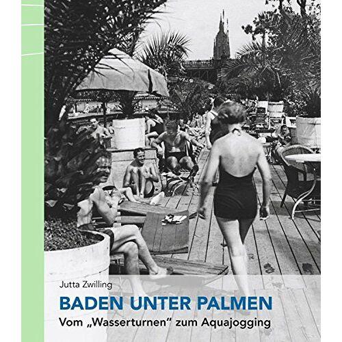 Jutta Zwilling - Baden unter Palmen: Vom Wasserturnen zum Aquajogging - Preis vom 30.07.2021 04:46:10 h