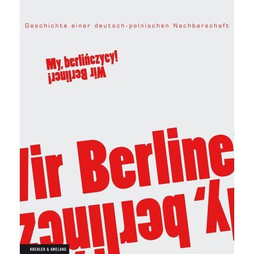 Polnische Akademie der Wissenschaften - My, berliczycy / Wir, Berlin: Geschichte einer deutsch-polnischen Nachbarschaft - Preis vom 15.09.2021 04:53:31 h
