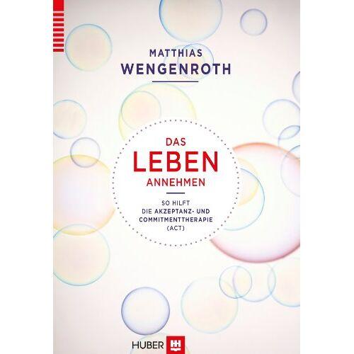 Matthias Wengenroth - Das Leben annehmen: So hilft die Akzeptanz- und Commitmenttherapie (ACT) - Preis vom 11.10.2021 04:51:43 h