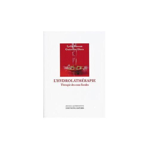 Lydia Bosson - L'hydrolathérapie : thérapie des eaux florales - Preis vom 13.09.2021 05:00:26 h