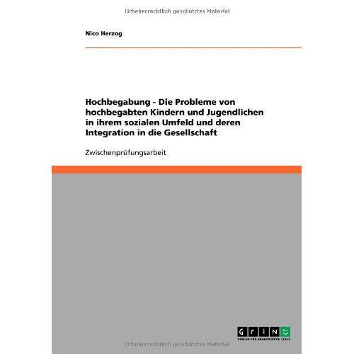 Nico Herzog - Hochbegabung - Die Probleme von hochbegabten Kindern und Jugendlichen in ihrem sozialen Umfeld und deren Integration in die Gesellschaft - Preis vom 08.09.2021 04:53:49 h