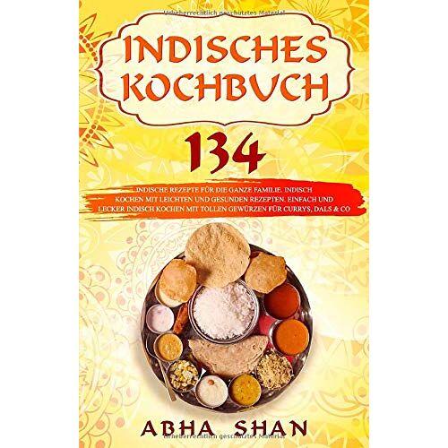 Abha Shan - Indisches Kochbuch: 134 indische Rezepte für die ganze Familie. Indisch kochen mit leichten und gesunden Rezepten. Einfach und lecker indisch kochen ... Co. (Indien Kochbuch- Indische Küche, Band 1) - Preis vom 10.09.2021 04:52:31 h
