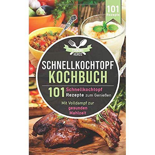 Cooking Heros - Schnellkochtopf Kochbuch: 101 Schnellkochtopf Rezepte zum Genießen - Mit Volldampf zur gesunden Mahlzeit (Schnellkochtopf Rezeptbuch, Band 1) - Preis vom 09.06.2021 04:47:15 h