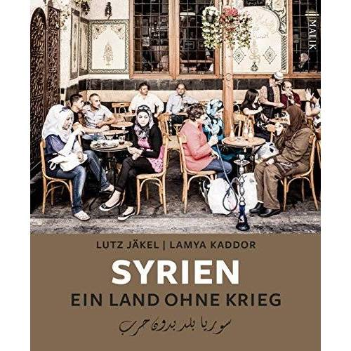 Lutz Jäkel - Syrien. Ein Land ohne Krieg - Preis vom 22.06.2021 04:48:15 h