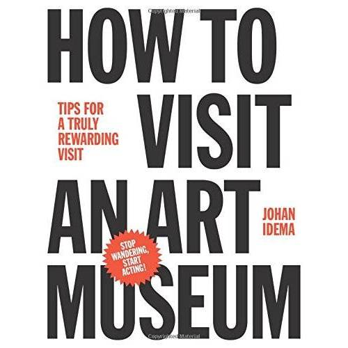 Johan Idema - How to Visit an Art Museum: Tips for a truly rewarding visit - Preis vom 11.06.2021 04:46:58 h