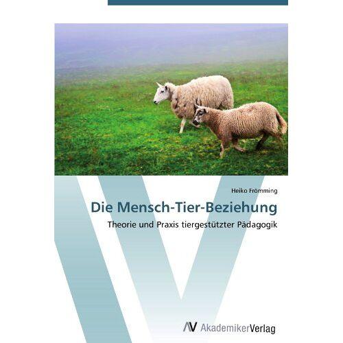 Heiko Frömming - Die Mensch-Tier-Beziehung: Theorie und Praxis tiergestützter Pädagogik - Preis vom 30.07.2021 04:46:10 h