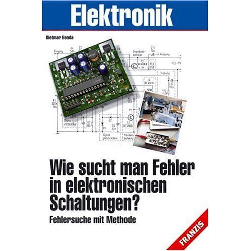 Dietmar Benda - Wie sucht man Fehler in elektronischen Schaltungen?: Fehlersuche mit Methode - Preis vom 22.06.2021 04:48:15 h