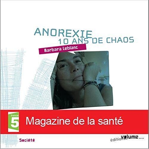 Barbara Leblanc - Anorexie : 10 ans de chaos - Preis vom 12.10.2021 04:55:55 h