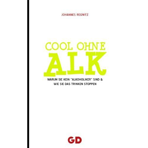 Johannes Regnitz - Cool ohne Alk: Warum Sie kein Alkoholiker sind und wie Sie Ihr Trinken stoppen - Preis vom 15.06.2021 04:47:52 h