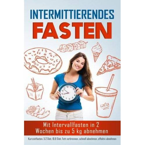 Anja Schuttler - Intermittierendes Fasten: Mit Intervallfasten in 2 Wochen bis zu 5 kg abnehmen (Kurzzeitfasten) - Preis vom 14.06.2021 04:47:09 h