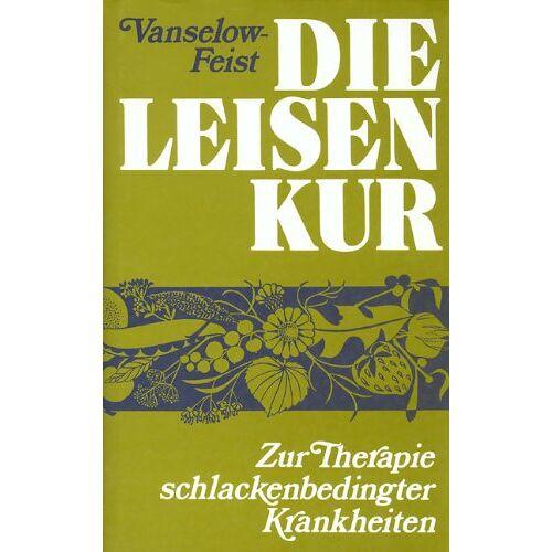 Katharina Vanselow-Leisen - Die Leisen - Kur: Zur Therapie schlackenbedingter Krankheiten - Preis vom 17.09.2021 04:57:06 h