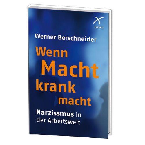 Werner Berschneider - Wenn Macht krank macht: Narzissmus in der Arbeitswelt - Preis vom 19.06.2021 04:48:54 h