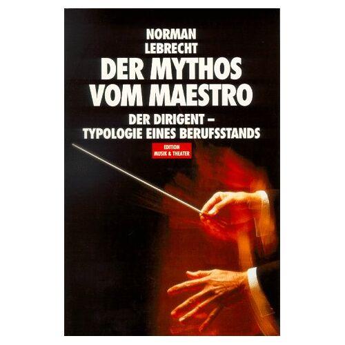 Norman Lebrecht - Der Mythos vom Maestro - Preis vom 01.08.2021 04:46:09 h