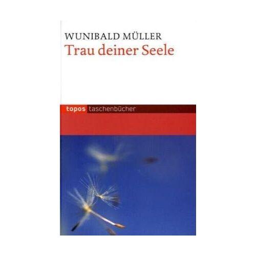 Wunibald Müller - Trau deiner Seele - Preis vom 20.06.2021 04:47:58 h