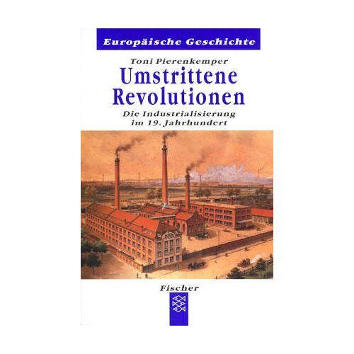 Toni Pierenkemper - Umstrittene Revolutionen. Die Industrialisierung im 19. Jahrhundert - Preis vom 18.06.2021 04:47:54 h