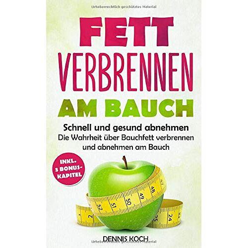Dennis Koch - Fett verbrennen am Bauch: Schnell und gesund abnehmen - Die Wahrheit über Bauchfett verbrennen und abnehmen am Bauch - Preis vom 12.06.2021 04:48:00 h