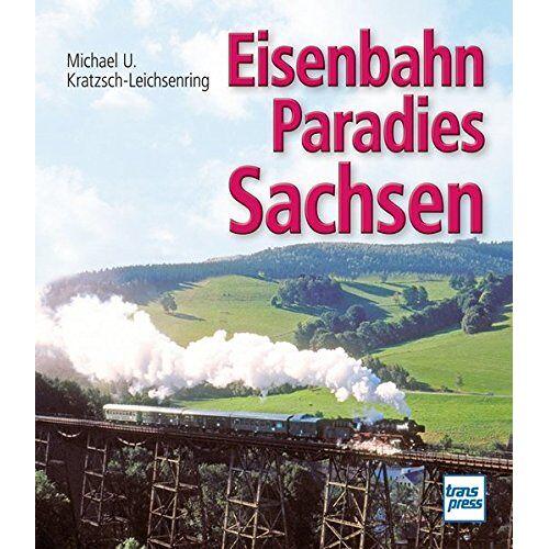 Kratzsch-Leichsenring, Michael U. - Eisenbahnparadies Sachsen - Preis vom 16.06.2021 04:47:02 h