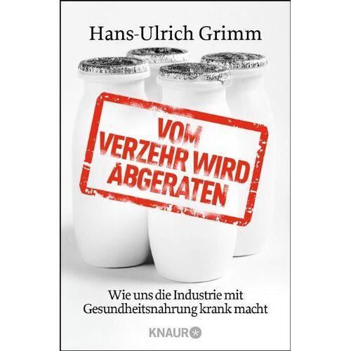 Hans-Ulrich Grimm - Vom Verzehr wird abgeraten: Wie uns die Industrie mit Gesundheitsnahrung krank macht - Preis vom 03.08.2021 04:50:31 h