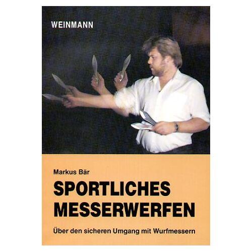 Markus Bär - Sportliches Messerwerfen: Über den sicheren Umgang mit Wurfmessern - Preis vom 09.06.2021 04:47:15 h
