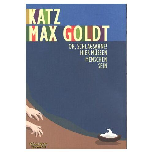 Max Goldt - Oh Schlagsahne! Hier müssen Menschen sein. - Preis vom 17.06.2021 04:48:08 h