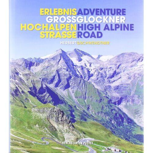 Herbert Gschwendtner - Erlebnis Großglockner Hochalpenstraße: Adventure Grossglockner High Alpine Road - Preis vom 19.06.2021 04:48:54 h