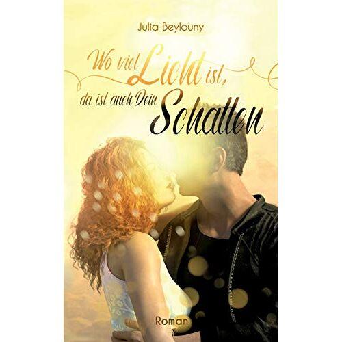 Julia Beylouny - Wo viel Licht ist, da ist auch dein Schatten - Preis vom 19.06.2021 04:48:54 h