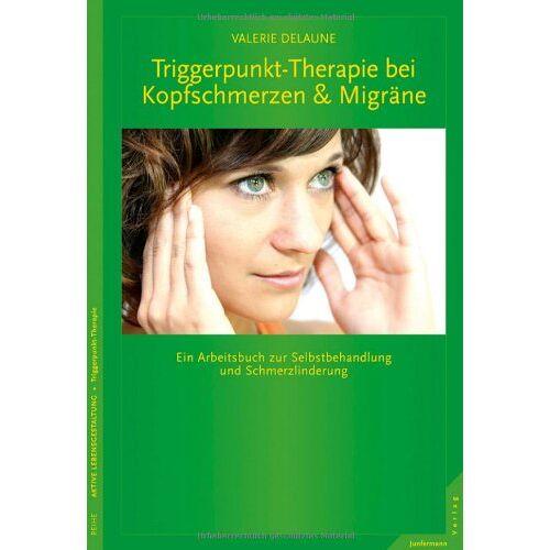 Valerie DeLaune - Triggerpunkt-Therapie bei Kopfschmerzen und Migräne: Ein Arbeitsbuch zur Selbstbehandlung und Schmerzlinderung - Preis vom 01.08.2021 04:46:09 h
