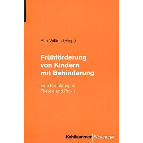 Etta Wilken - Frühförderung bei Kindern mit Behinderung: Eine Einführung in Theorie und Praxis - Preis vom 26.07.2021 04:48:14 h